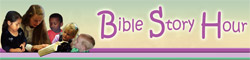 BibleStoryHour.com Childrens Bible Stories, Lessons from Nature, Songs, and More...